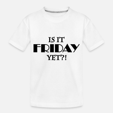 Is It Friday Yet Is it friday yet - Toddler Organic T-Shirt