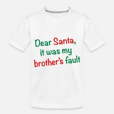 Christmas Dear Santa, it was my brother's fault - Toddler Organic T-Shirt