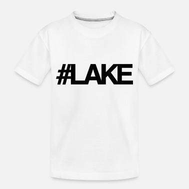 Lake #Lake - Toddler Organic T-Shirt