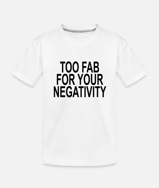 Your Mom Baby T-Shirts - too_fab_for_your_negativity_ - Toddler Organic T-Shirt white