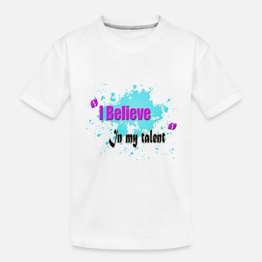 I BELIEVE IN MY TALENT - Toddler Organic T-Shirt