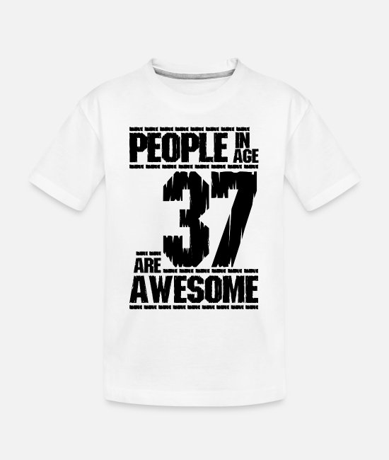 Fourties Baby T-Shirts - PEOPLE IN AGE 37 ARE AWESOME - Toddler Organic T-Shirt white