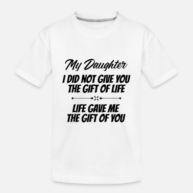 Daughter Life gave me the gift of my daughter - Gift - Toddler Organic T-Shirt