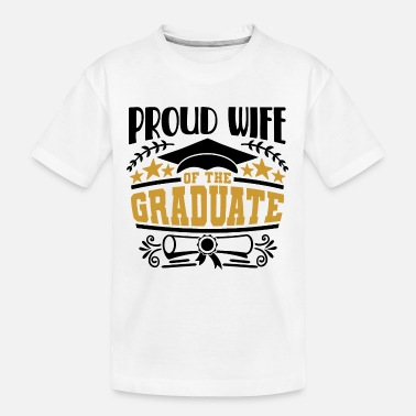 Grad Proud Wife Of The Graduate - Toddler Organic T-Shirt