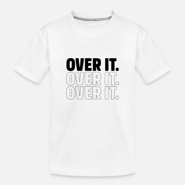 Fraternity Over It - Motivational Gift - Toddler Organic T-Shirt