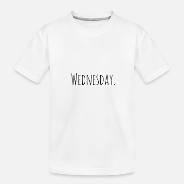 Days Of The Week Wednesday a day of the week - Toddler Organic T-Shirt