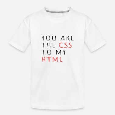 Geek You are the css to my HTML Informatic gift - Toddler Organic T-Shirt