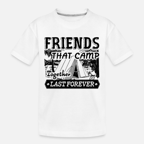 Friends Baby Clothing - Friends That Camp Together Last Forever Shirt - Toddler Organic T-Shirt white