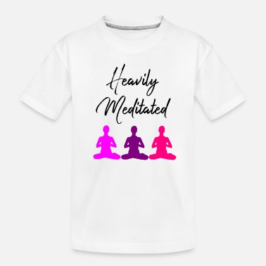 Meditation Meditation: Heavily Meditated - Toddler Organic T-Shirt