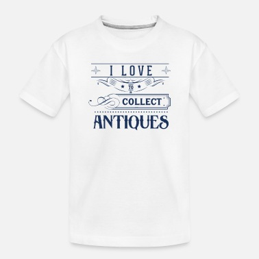 Antique Antiquities Collector Antique - Toddler Organic T-Shirt