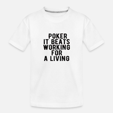 Las Vegas POKER : Poker it beats working for a living - Toddler Organic T-Shirt