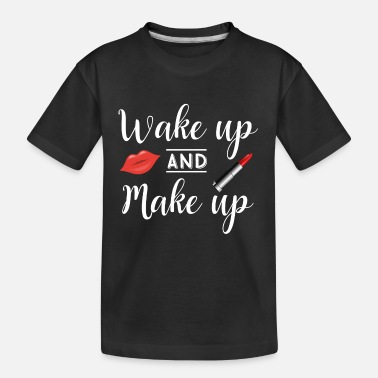 Make Up Wake up and Make up - Toddler Organic T-Shirt