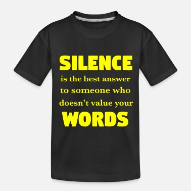 Silence is the best answer to someone who doesn't - Toddler Organic T-Shirt