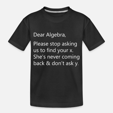 Geek Math Funny Quotes Sarcastic Puns Problem Humor - Toddler Organic T-Shirt