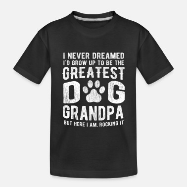 Never Dreamed To Be The Greatest Dog Grandpa - Toddler Organic T-Shirt