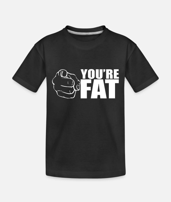 Movie Baby T-Shirts - YOURE FAT - Toddler Organic T-Shirt black
