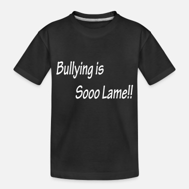 Renner Bullying is Sooo Lame!! - Toddler Organic T-Shirt