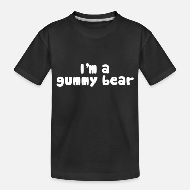 Bear I'm A Gummy Bear Lyrics - Toddler Organic T-Shirt