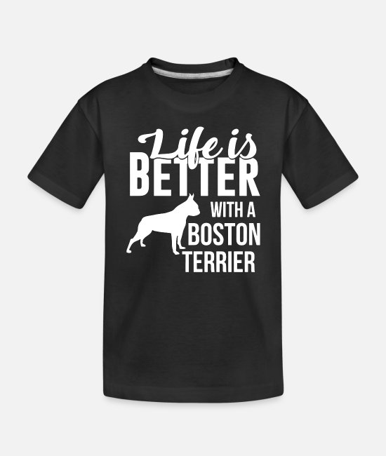 Super Baby T-Shirts - Life is Better with a Boston Terrier - Toddler Organic T-Shirt black