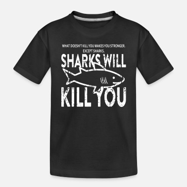 Kill You Sharks Will Kill You - Toddler Organic T-Shirt