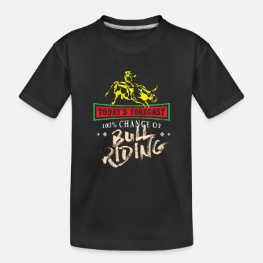 Pbr Today's Forecast 100% Chance of Bull Riding - - Toddler Organic T-Shirt