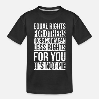 Equal Rights equal rights for others does not mean less rights - Toddler Organic T-Shirt
