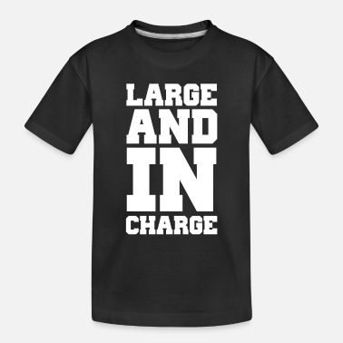 Large Large and in charge - Toddler Organic T-Shirt