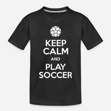 Calm Keep Calm And Play Soccer - Toddler Organic T-Shirt