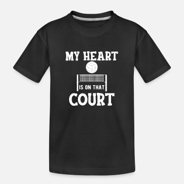 Volleyball Court Volleyball - My heart is on that court - Toddler Organic T-Shirt