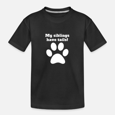 My Siblings Have Tails My Siblings Have Tails - Toddler Organic T-Shirt