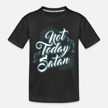 Religious Not Today Satan - Toddler Organic T-Shirt