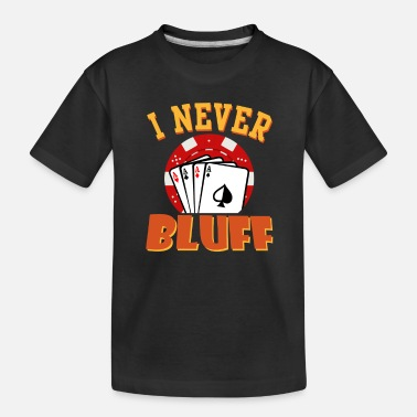 Bluff I Never Bluff - Toddler Organic T-Shirt