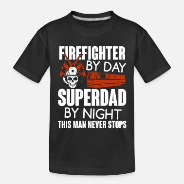Firefighter By Day Dad By Night T Shirt - Toddler Organic T-Shirt