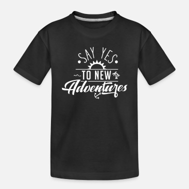 New Year's Eve Gift - Say Yes To New Adventure - Toddler Organic T-Shirt