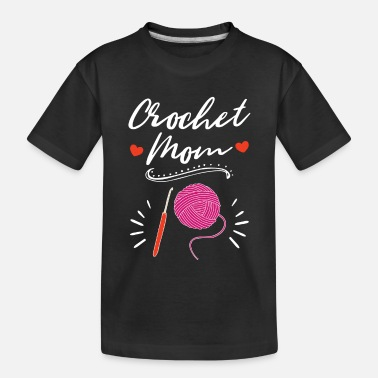 Crochet Mom Crocheting Mom Mother's Day Gifts - Toddler Organic T-Shirt
