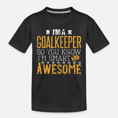 Goalkeeper Smart and Awesome Goalkeeper - Toddler Organic T-Shirt