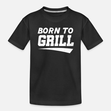 Born To Grill born to grill - Toddler Organic T-Shirt