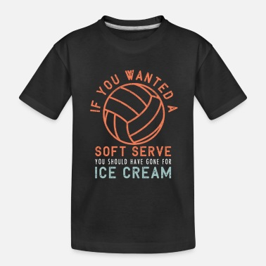 You Should Have Gone For Ice Cream Volleyball - Funny Saying Sports Gift - Toddler Organic T-Shirt