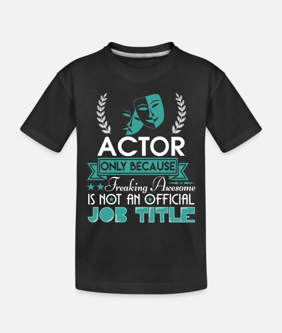 Baby T-Shirts - Actor Is Not An Official Job Title T Shirt - Toddler Organic T-Shirt black