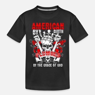 American By Birth Plumber T Shirt - Toddler Organic T-Shirt