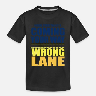 You're Driving In The Wrong Lane Funny Bad Driving - Toddler Organic T-Shirt