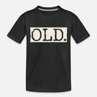 Old Old - Toddler Organic T-Shirt