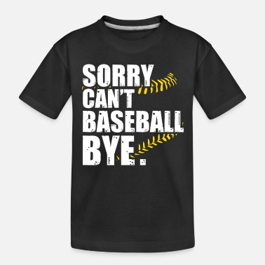 Boys Sorry Can't Baseball Bye Funny Gift - Toddler Organic T-Shirt