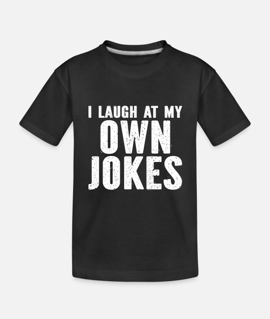 Owned Baby Clothing - I Laugh At My Own Jokes - Toddler Organic T-Shirt black