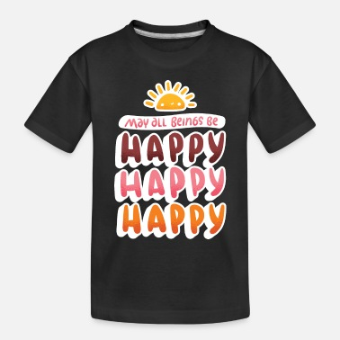 Happiness Happy, Happy, Happy - Toddler Organic T-Shirt