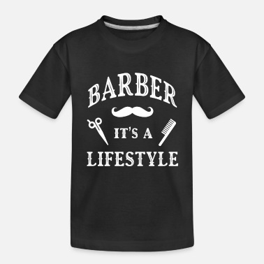 Hairstyle Barber it's a lifestyle - Quote for Hair Stylists - Toddler Organic T-Shirt