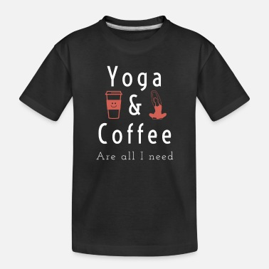Different Yoga and Coffe Are All I Need - Toddler Organic T-Shirt