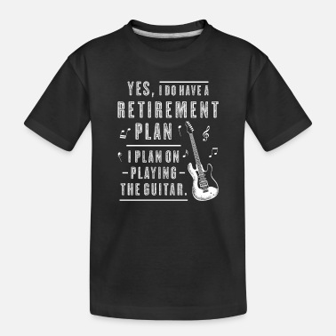 Senior My Retirement Plan is Playing Guitar Retiree Guita - Toddler Organic T-Shirt