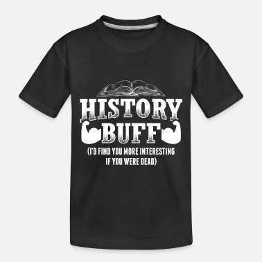 Ancient Funny History Design Quote History Buff - Toddler Organic T-Shirt