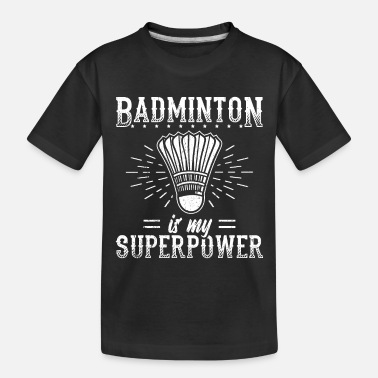 Quote Meme Badminton Design Quote It's My Superpower - Toddler Organic T-Shirt